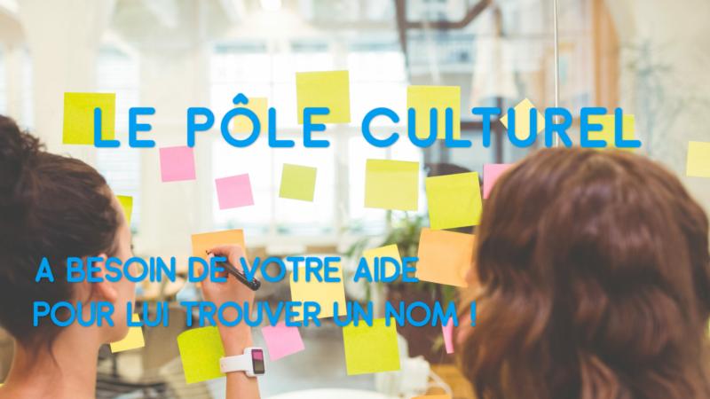 Le Pôle culturel a besoin de votre aide pour lui trouver un nom !
